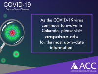 COVID-19 Corona Virus Disease - As the COVID-19 virus continues to evolve in Colorado, please visit arapahoe.edu for the most up-to-date information