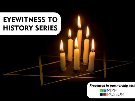 Eyewitness to History Series - presented in partnership with Mizel Museum
